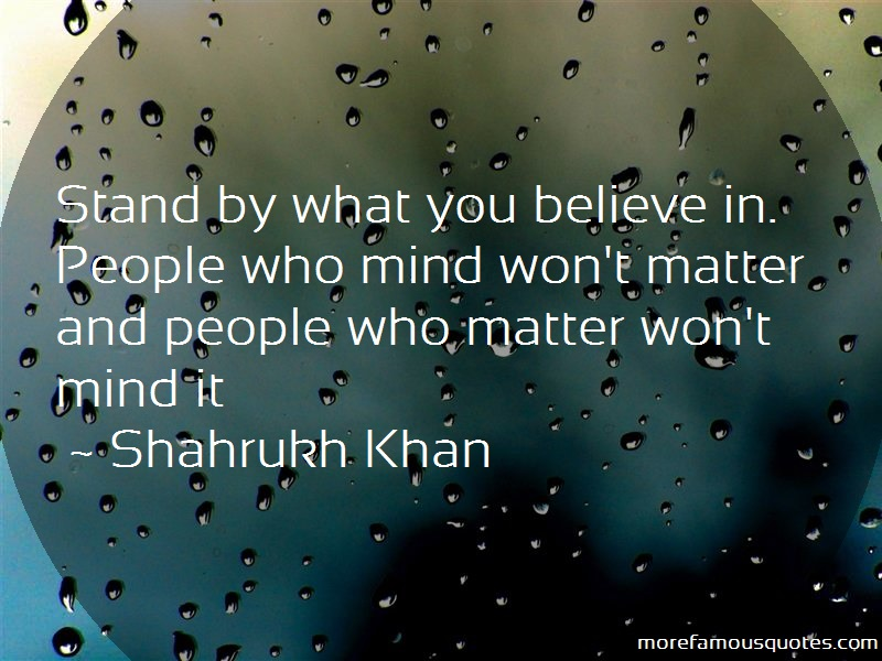 Shahrukh Khan Quotes: Stand By What You Believe In People Who
