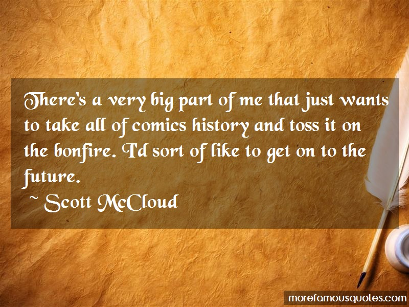 Scott McCloud Quotes: Theres a very big part of me that just
