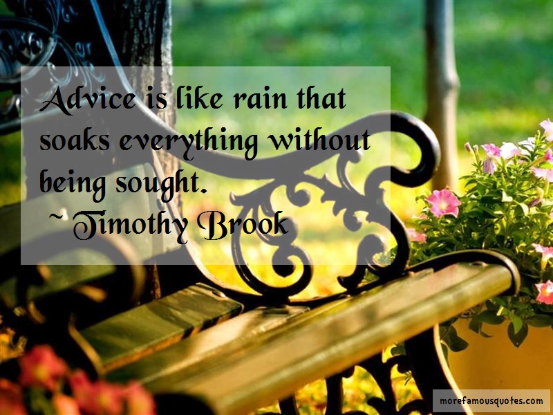 Timothy Brook Quotes: Advice Is Like Rain That Soaks