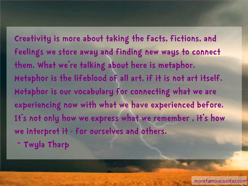 Twyla Tharp Quotes: Creativity is more about taking the