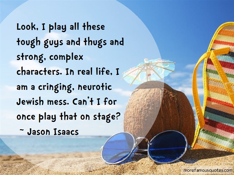 Jason Isaacs Quotes: Look i play all these tough guys and
