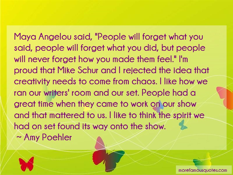 Amy Poehler Quotes: Maya angelou said people will forget
