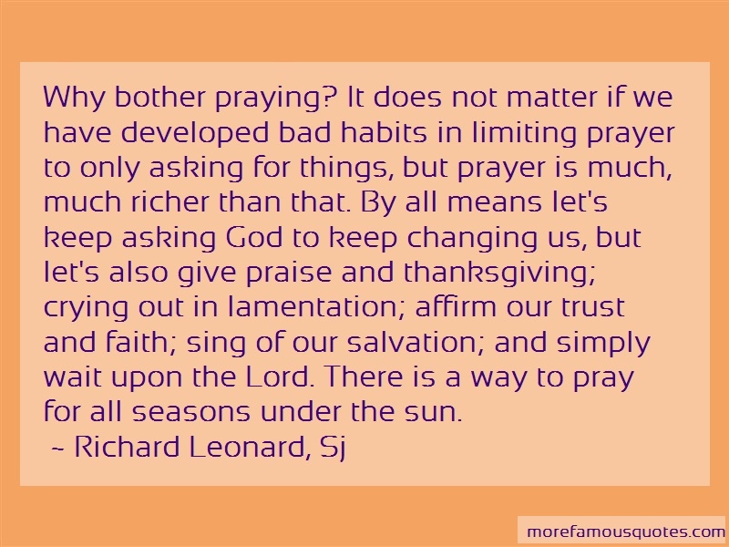 Richard Leonard, Sj Quotes: Why Bother Praying It Does Not Matter If