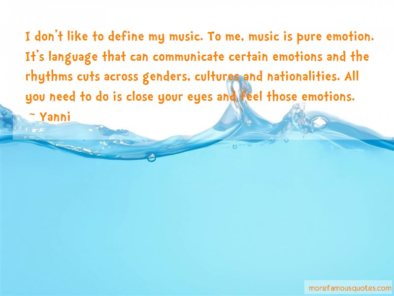 Yanni Quotes: I dont like to define my music to me