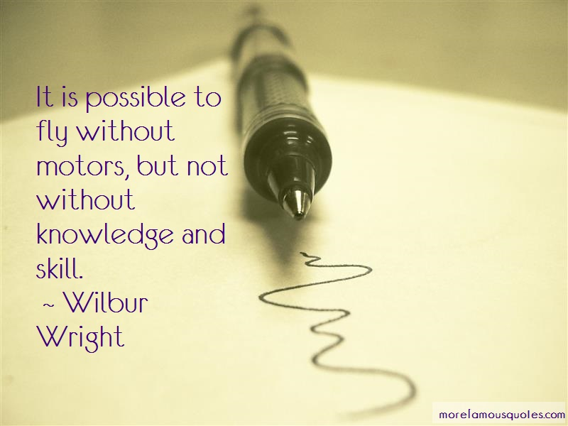 Wilbur Wright Quotes: It is possible to fly without motors but