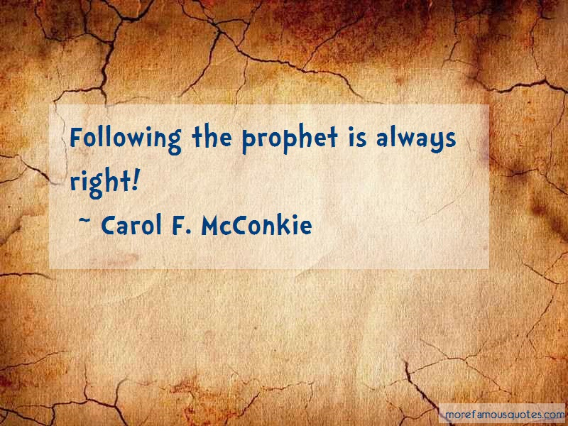 Carol F. McConkie Quotes: Following The Prophet Is Always Right
