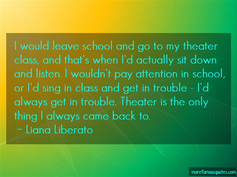 Liana Liberato Quotes: I would leave school and go to my