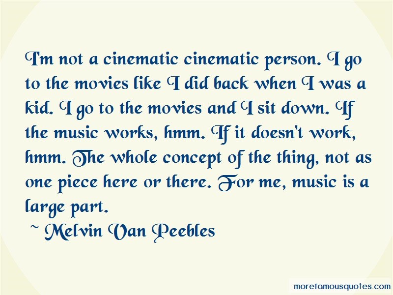 Melvin Van Peebles Quotes: Im Not A Cinematic Cinematic Person I Go