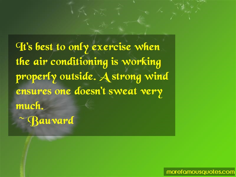 Bauvard Quotes: Its best to only exercise when the air