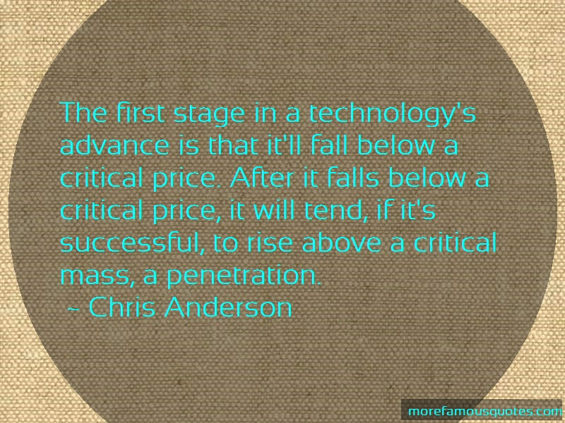 Chris Anderson Quotes: The first stage in a technologys advance