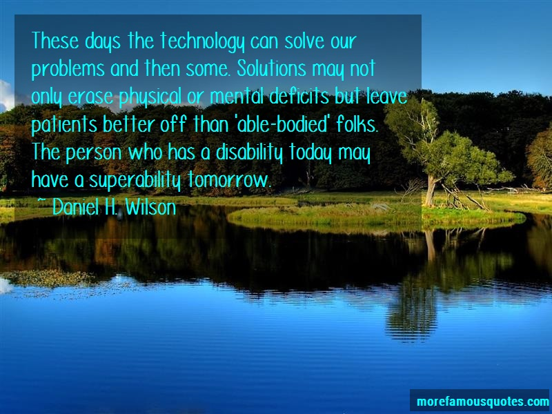 Daniel H. Wilson Quotes: These days the technology can solve our