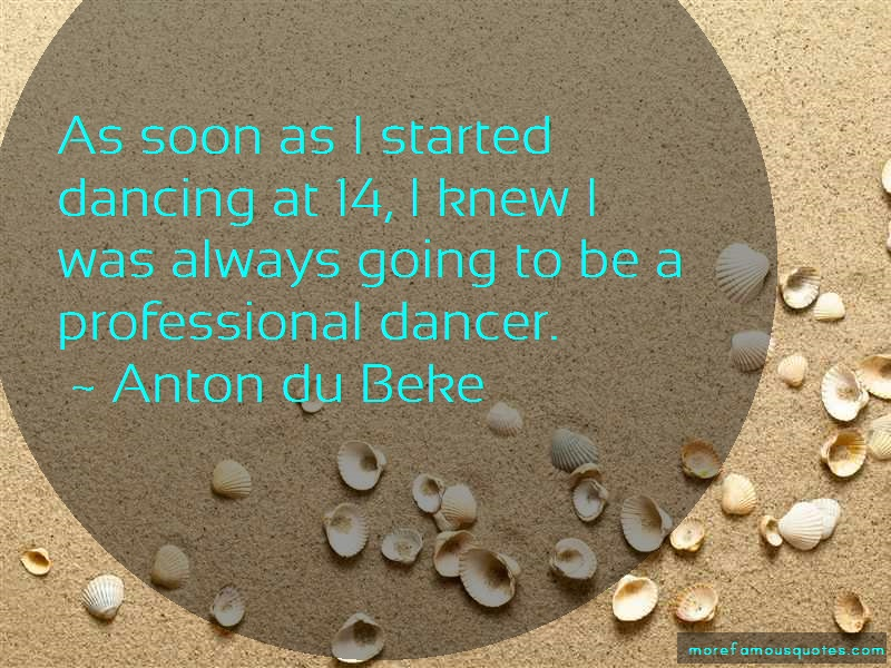 Anton Du Beke Quotes: As soon as i started dancing at 14 i