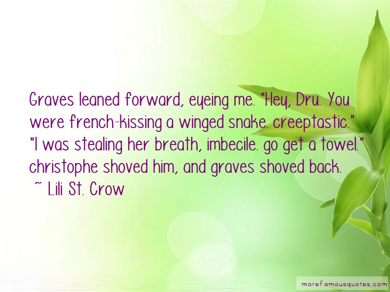 Lili St. Crow Quotes: Graves Leaned Forward Eyeing Me Hey Dru