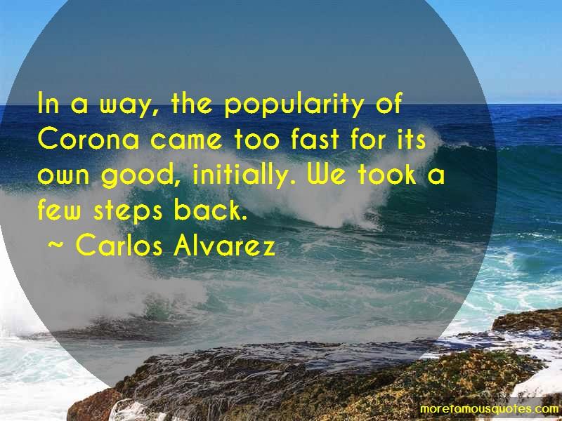 Carlos Alvarez Quotes: In A Way The Popularity Of Corona Came