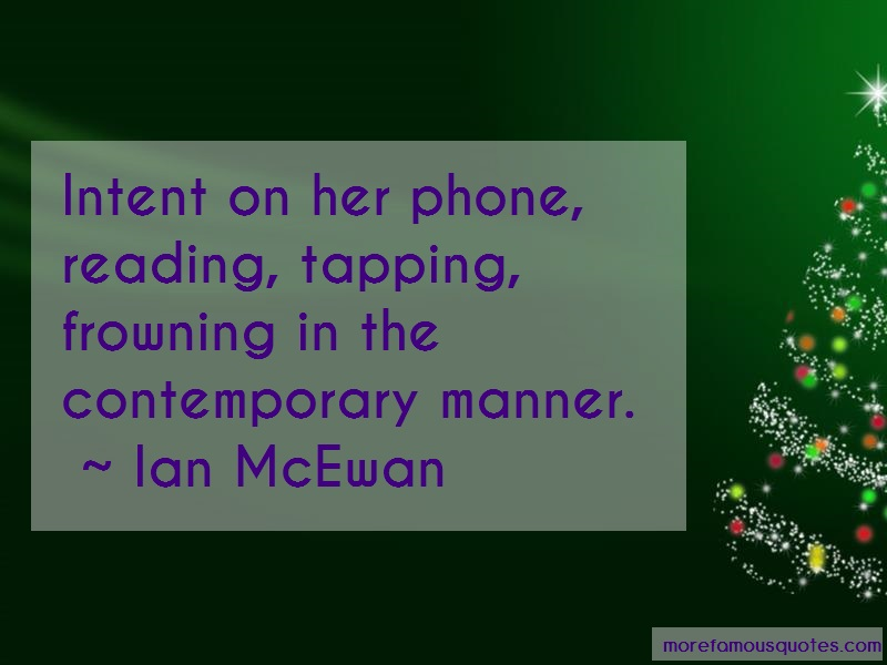Ian McEwan Quotes: Intent On Her Phone Reading Tapping