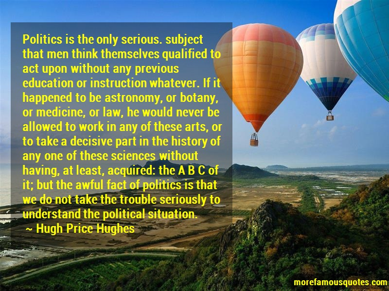 Hugh Price Hughes Quotes: Politics is the only serious subject
