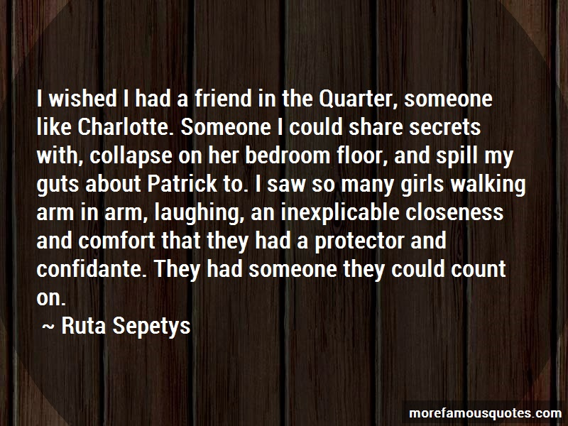 Ruta Sepetys Quotes: I wished i had a friend in the quarter