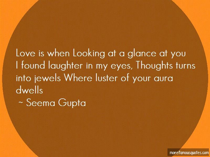 Seema Gupta Quotes: Love is when looking at a glance at youi