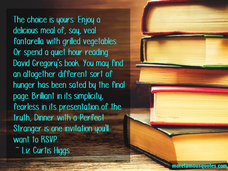 Liz Curtis Higgs Quotes: The choice is yours enjoy a delicious