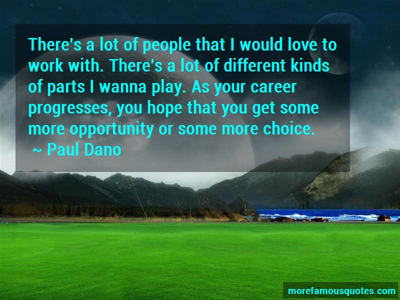 Paul Dano Quotes: Theres a lot of people that i would love