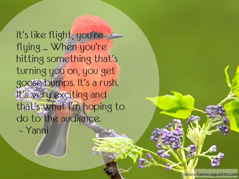 Yanni Quotes: Its like flight youre flying when youre