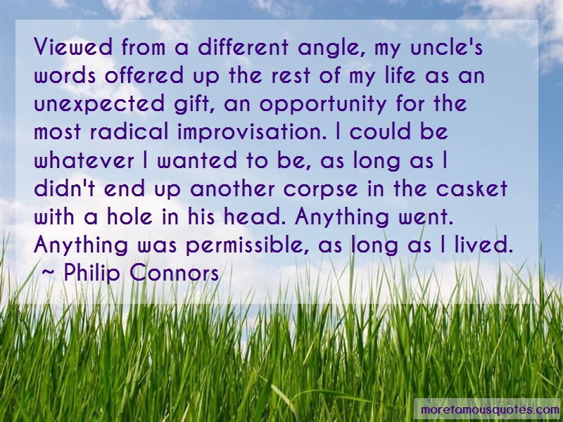 Philip Connors Quotes: Viewed from a different angle my uncles