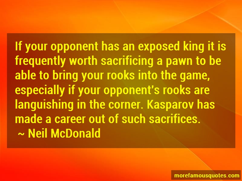 Neil McDonald Quotes: If your opponent has an exposed king it