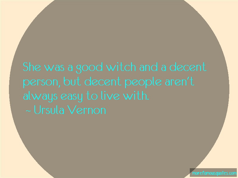 Ursula Vernon Quotes: She was a good witch and a decent person