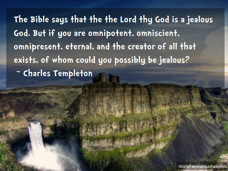 Charles Templeton Quotes: The bible says that the the lord thy god