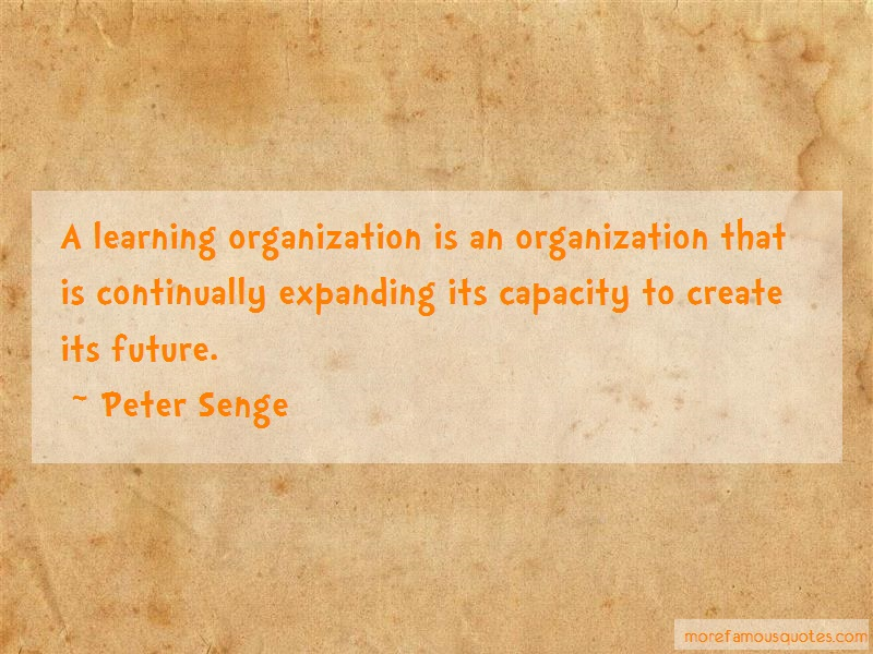 Peter Senge Quotes: A learning organization is an
