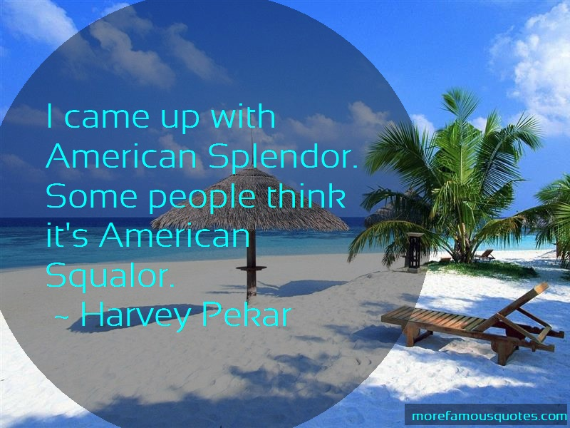 Harvey Pekar Quotes: I Came Up With American Splendor Some