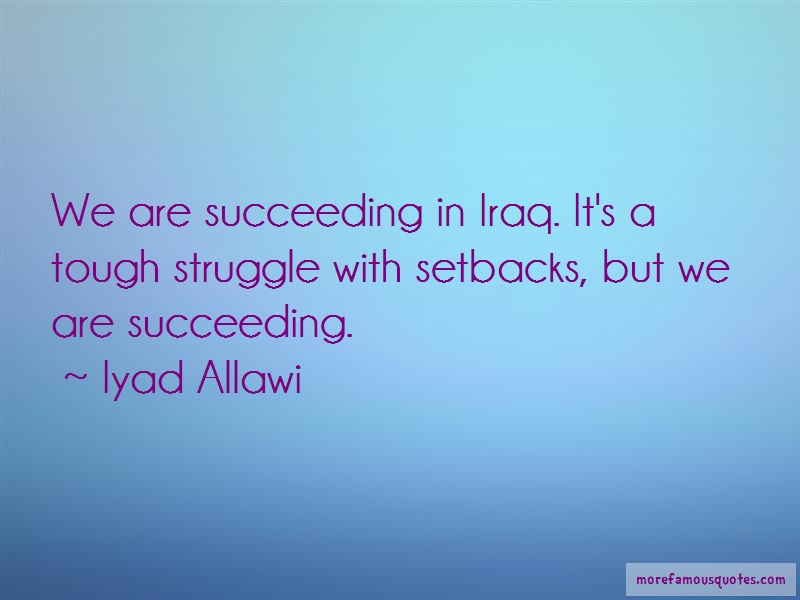 Iyad Allawi Quotes: We Are Succeeding In Iraq Its A Tough