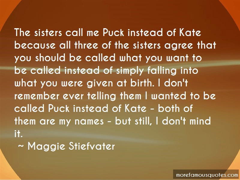 Maggie Stiefvater Quotes: The Sisters Call Me Puck Instead Of Kate