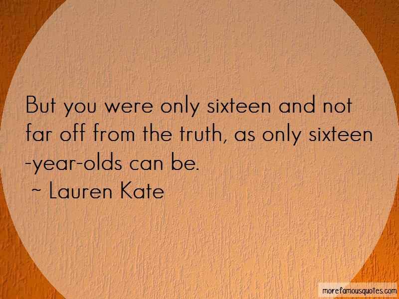 Lauren Kate Quotes: But You Were Only Sixteen And Not Far