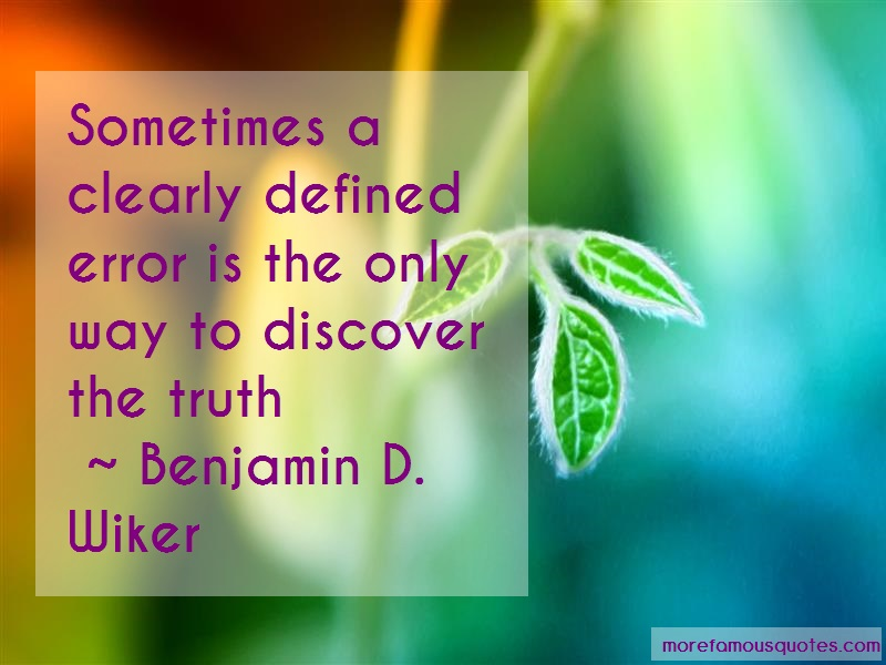 Benjamin D. Wiker Quotes: Sometimes A Clearly Defined Error Is The