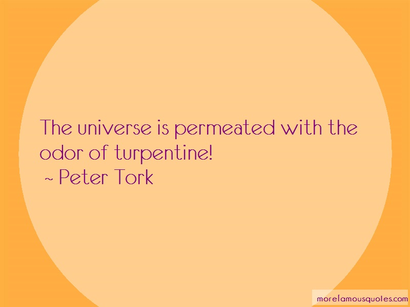 Peter Tork Quotes: The universe is permeated with the odor