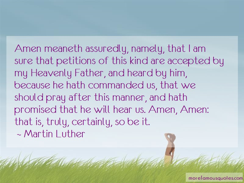 Martin Luther Quotes: Amen meaneth assuredly namely that i am