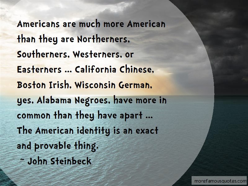 John Steinbeck Quotes: Americans are much more american than