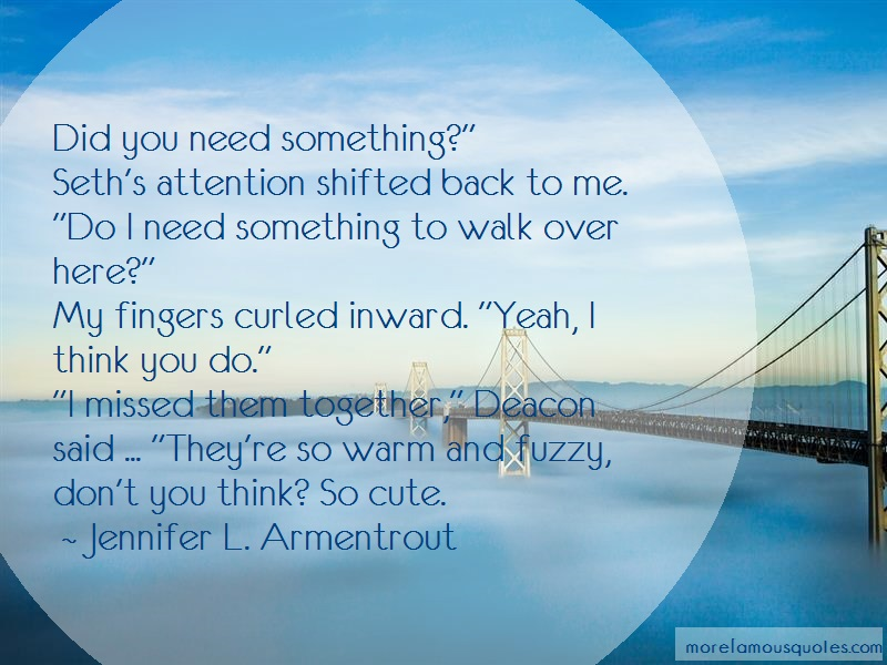 Jennifer L. Armentrout Quotes: Did You Need Something Seths Attention