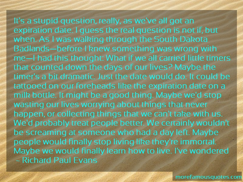 Richard Paul Evans Quotes: Its A Stupid Question Really As Weve All