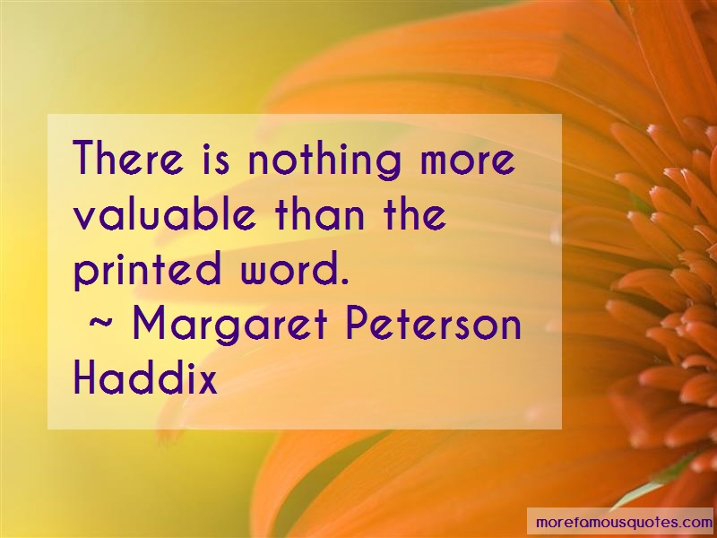 Margaret Peterson Haddix Quotes: There is nothing more valuable than the