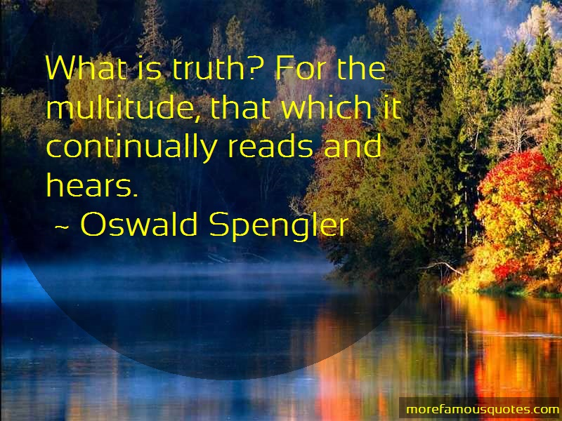 Oswald Spengler Quotes: What is truth for the multitude that