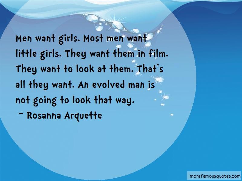 Rosanna Arquette Quotes: Men Want Girls Most Men Want Little