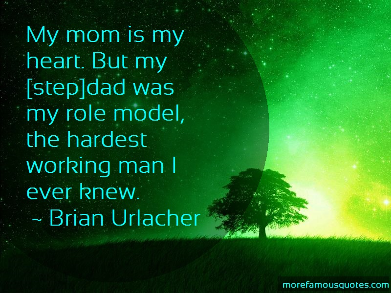 Brian Urlacher Quotes: My mom is my heart but my step dad was
