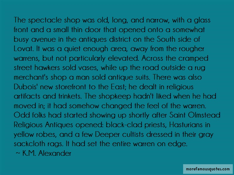 K.M. Alexander Quotes: The spectacle shop was old long and