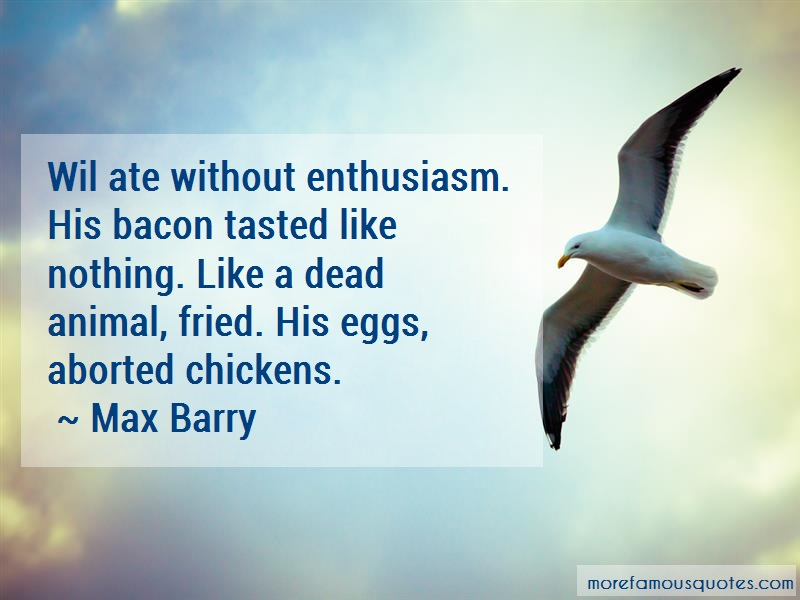 Max Barry Quotes: Wil ate without enthusiasm his bacon