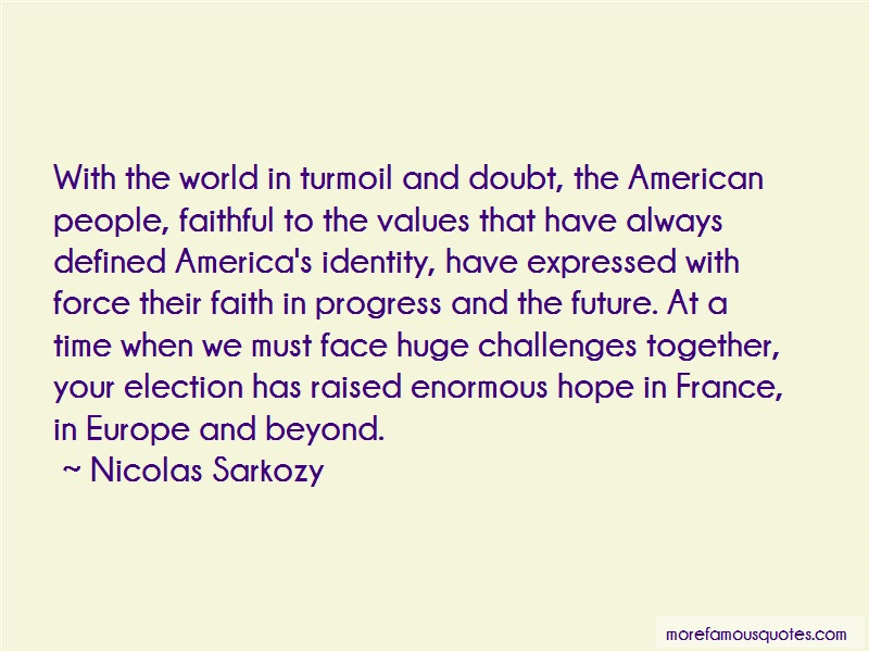 Nicolas Sarkozy Quotes: With the world in turmoil and doubt the