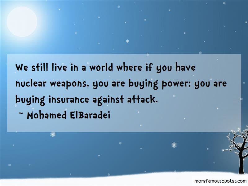 Mohamed ElBaradei Quotes: We Still Live In A World Where If You