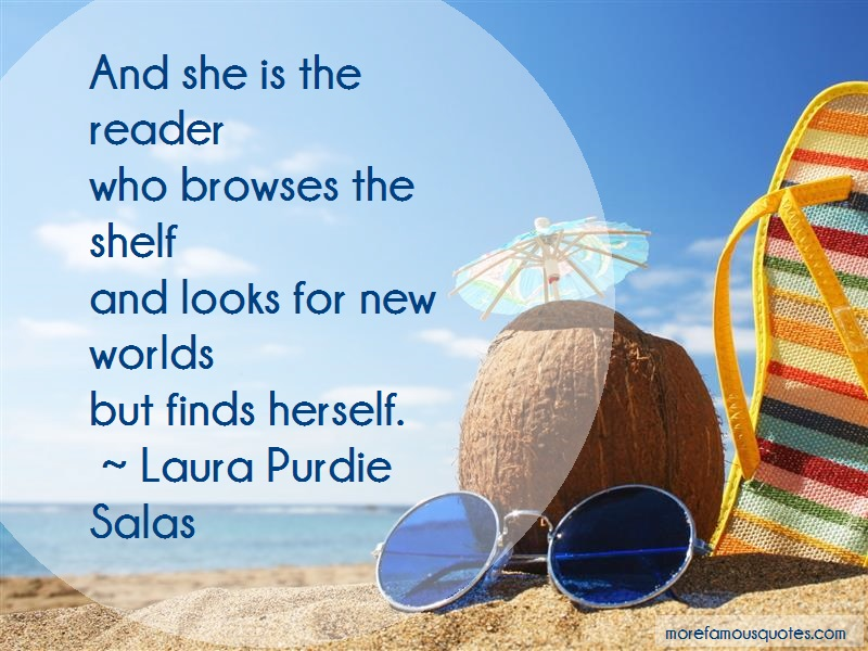 Laura Purdie Salas Quotes: And she is the readerwho browses the
