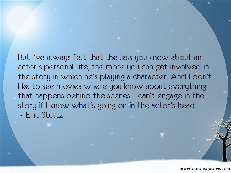 Eric Stoltz Quotes: But ive always felt that the less you